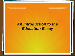 an introduction to the education essay