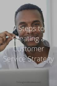7 Steps To Creating A Customer Service Strategy The