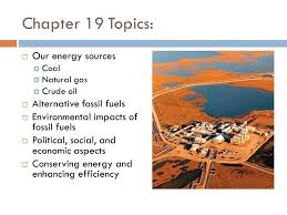chapter topics  our energy sources  coal  natural gas  1 chapter 19 topics  our energy sources  coal  natural gas  crude oil  alternative fossil fuels  environmental impacts of fossil fuels