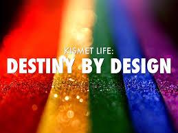 Destiny By Design The Kismet Life Destiny By Design By Kim Afreeka