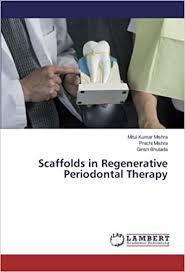 Scaffolds in Regenerative Periodontal Therapy: Mishra, Mitul Kumar, Mishra, Prachi,  Bhutada, Girish: 9783330045347: Amazon.com: Books