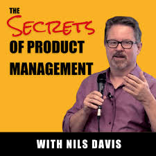 The Secrets of Product Management Podcast by Nils Davis