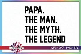 Download our handwritten fonts and view our. Papa The Man The Myth The Legend Graphic By Ssflower Creative Fabrica