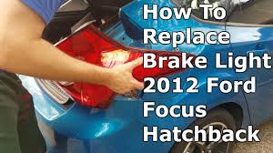 Change Brake Light 2014 Ford Escape How To Change Brake Light Bulb Ford Focus 2012