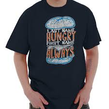 Details About Last Name Hungry First Name Always Hangry Short Sleeve T Shirt Tees Tshirts