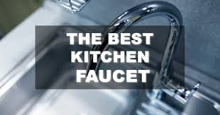 Best Brand Kitchen Faucets Style Up Your Washing Up With A New Kitchen Faucet Familynano