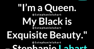 Black Beauty Queen Quotes Best of Stephanie Lahart Quotes Articles Poems And MORE My Black Is