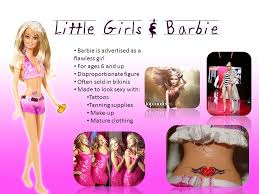 sexy to be desirable in an arousing way sex sells the notion 3 barbie is advertised as a flawless girl for ages 6 and up disproportionate figure often in bikinis made to look sexy tattoos tanning supplies