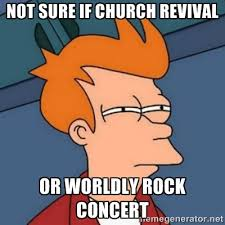 Not sure if church revival or worldly rock concert - Not sure if ... via Relatably.com