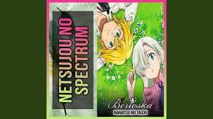Netsujou No Spectrum (Nanatsu No Taizai) - Berioska