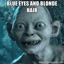 blue eyes and blonde hair - My Precious Gollum | Meme Generator via Relatably.com