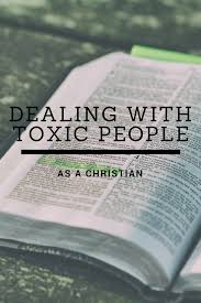 Dealing With Toxic People As A Christian