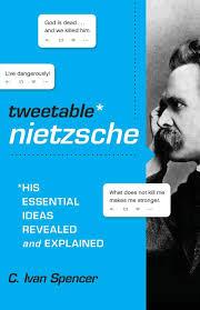 Tweetable Nietzsche: His Essential Ideas Revealed and Explained: Spencer,  C. Ivan: 0025986000929: Amazon.com: Books