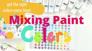 Acrylic Color Mixing Chart How To Mix Paint Colors And Get The Right Color Every Time