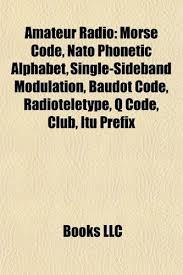 It's also used by the military and police, by phone technicians, businesspeople and everyone in between. 9781157397168 Amateur Radio Morse Code Nato Phonetic Alphabet Single Sideband Modulation Baudot Code Radioteletype Q Code Club Itu Prefix Morse Code Nato Slow Scan Television Voice Operated Switch Abebooks Source Wikipedia 1157397166