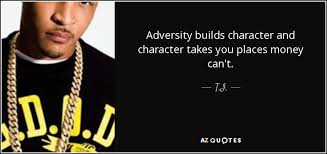 Ti Quotes Beauteous TI Quote Adversity Builds Character And Character Takes You