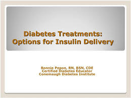 Diabetes Treatments: Options for Insulin Delivery. Bonnie Pepon ...