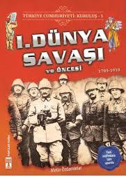 1 Dünya Savaşı Ve Öncesi Türkiye Cumhuriyeti Kuruluş 1 Metin Özdamarlar