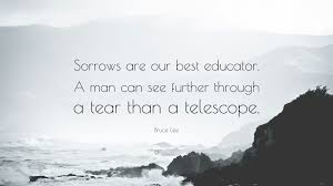 Bruce Lee Quote Sorrows Are Our Best Educator A Man Can See