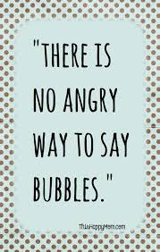 Fun Quotes Beauteous There Is No Angry Way To Say Bubbles Quotes Pinterest Bubble