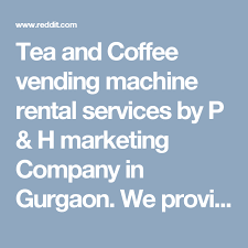 Vending Machine Rental Prices Delectable Tea And Coffee Vending Machine Rental Services By P H Marketing