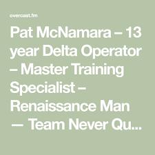 Pat Mcnamara 13 Year Delta Operator Master Training Specialist
