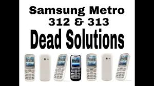 Samsung metro 312 & 313 Dead solution ...