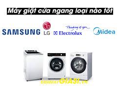 Máy giặt cửa ngang loại nào tốt Electrolux. LG, Samsung, Mediea