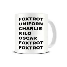On the phone as an intern i used a as in aardvark when spelling my email. Foxtrot Uniform Charlie Kilo Nato Phonetic Alphabet Joke Ceramic Coffee Mug Tea Mug Great Gift Idea On Onbuy
