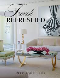 Charles Faudree Interior Designer French Refreshed Betty Lou Phillips 9781423650942 Amazon