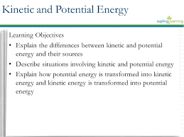 9 learning objectives explain the differences between kinetic and potential energy and their