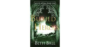 Buried Heroes (Age of Azuria Book 1) by Beth Ball