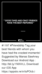 Quotes About Past Memories Of Friendship Extraordinary GOOD TIMES AND CRAZY FRIENDS MAKE THE BEST MEMORIES UNKNOWN EpIC