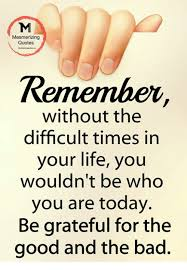 Mesmerizing Quotes Without The Difficult Times In Your Life You Adorable Quotes For Difficult Times In Life