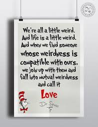Dr Seuss Weird Love Quote Poster Adorable Dr Seuss We're All A Little Weird Nursery Wall Quotes