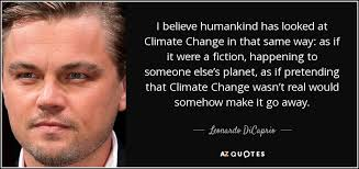 Climate Change Quotes Impressive Leonardo DiCaprio Quote I Believe Humankind Has Looked At Climate