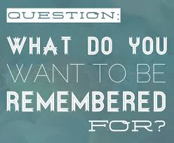 What Do You Want To Do What Do You Want To Be Remembered For Paper And Stitch