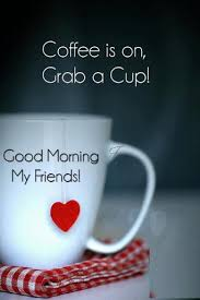 good morning coffee friend. Perfect Friend Coffee Is On Grab A Cup Good Morning My Friends For Friend F