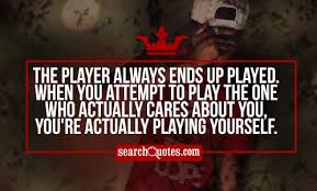 Player Quotes Gorgeous The Player Always Ends Up Played When You Attempt To Play The One