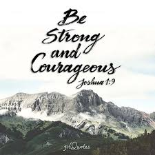Be Strong And Courageous Quotes Enchanting Be Strong And Courageous Joshua 4848