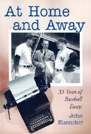 at home and away years of baseball essays by john kuenster 7768124