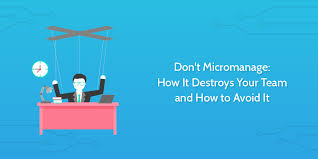 Define Team Leader Dont Micromanage How It Destroys Your Team And How To