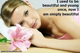 Quotes About Being Young And Beautiful Best Of I Used To Be Beautiful And Young Once Now I Am StatusMind