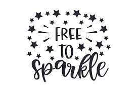 Free To Sparkle Svg Cut File By Creative Fabrica Crafts Creative Fabrica