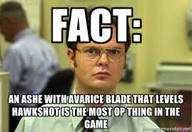 Fact: an ashe with avarice blade that levels hawkshot is the most ... via Relatably.com