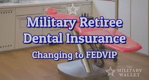 military retiree dental insurance program changing to fedvip