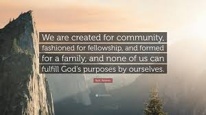 "Fellowship Quotes Christian Best Of Rick Warren Quote ""We Are Created For Community Fashioned For"
