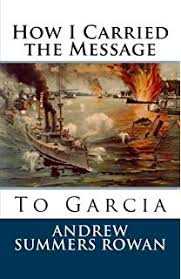a message to garcia elbert hubbard com books how i carried the message to garcia