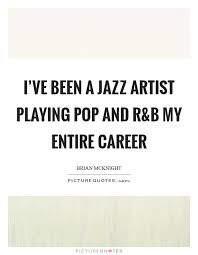 Career Quotes 96 Best I've Been A Jazz Artist Playing Pop And R Picture Quotes