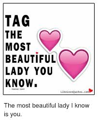 Beautiful Ladies Quote Best Of TAG THE MOST BEAUTIFUL LADY YOU KNOW PRAKHAR SAHAY Like Love